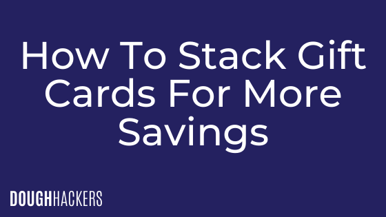 How To Stack Gift Cards For More Savings